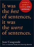 It Was the Best of Sentences, It Was the Worst of Sentences: A Writer's Guide to Crafting Killer