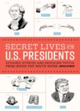 Secret Lives of the U.S. Presidents: Strange Stories and Shocking Trivia from Inside the White