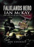 Falklands hero : Ian McKay, the last VC of the 20th century