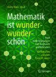 Mathematik ist wunderwunderschön: Noch mehr Anregungen zum Anschauen und Erforschen für Menschen zwischen 9 und 99 Jahren