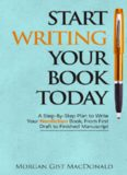 Start Writing Your Book Today: A Step-by-Step Plan to Write Your Nonfiction Book, From First Draft