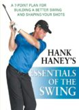 Hank Haney's Essentials of the Swing: A 7-Point Plan for Building a Better Swing and Shaping Your