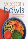 Vegan bowls : perfect flavor harmony in cozy one-bowl meals
