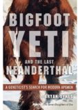 Bigfoot, yeti, and the last Neanderthal : a geneticist's search for modern apemen