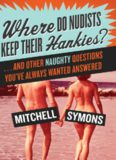 Where Do Nudists Keep Their Hankies?: ... and Other Naughty Questions You Always Wanted Answered