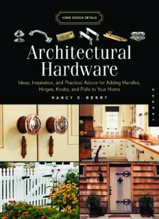 Architectural Hardware  Ideas, Inspiration, and Practical Advice for Adding Handles, Hinges, Knobs, and Pulls to Your Home (Home Design Details)