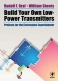 Build Your Own Low-Power Transmitters: Projects for the Electronics Experimenter