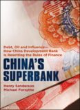 China's Superbank: Debt, Oil and Influence - How China Development Bank is Rewriting the Rules