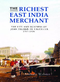 The Richest East India Merchant: The Life and Business of John Palmer of Calcutta, 1767-1836 (Worlds of the East India Company)