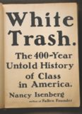 White Trash; The 400-Year Untold History of Class in America