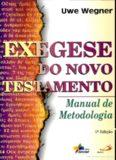 Exegese do Novo Testamento: manual de metodologia – Uwe Wegner