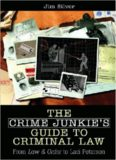 The Crime Junkie's Guide to Criminal Law: From Law & Order to Laci Peterson