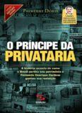 O príncipe da privataria : a historia secreta de como o Brasil perdeu seu patrimônio e Fernando Henrique Cardoso ganhou sua reeleição