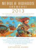 Nebula Awards Showcase 2013: The Year's Best Science Fiction