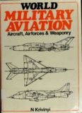 World Military Aviation: Aircraft, Airforces and Weaponry