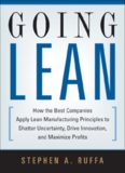 Going Lean: How the Best Companies Apply Lean Manufacturing Principles to Shatter Uncertainty