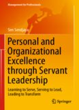 Personal and Organizational Excellence through Servant Leadership: Learning to Serve, Serving to Lead, Leading to Transform