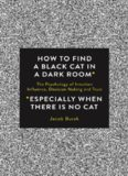 How To Find a Black Cat in a Dark Room: The Psychology of Intuition, Influence, Decision Making