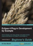 Eclipse 4 Plug-in Development by Example: How to develop, build, test, package, and release Eclipse plug-ins with features for Eclipse 3.x and Eclipse 4.x