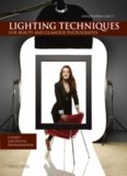 Christopher Grey's Lighting Techniques for Beauty and Glamour Photography: A Guide for Digital