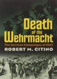 Death of the Wehrmacht :The German Campaigns of 1942