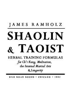 Shaolin And Taoist Herbal Training Formulas: For Chi Fung, Meditation, The Internal Martial Arts, And Longevity