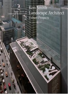 Ken Smith Landscape Architects Urban Projects: A Source Book in Landscape Architecture (Source Books in Landscape Architecture)