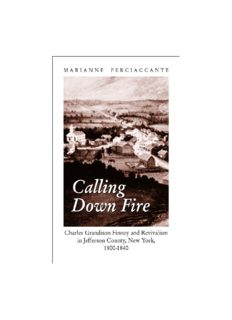 Calling Down Fire: Charles Grandison Finney and Revivalism in Jefferson County, New York, 1800-1840