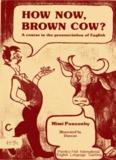 Page 1 HOW NOW, BROWN COW P A course in the pronunciation of English Mimi Ponsonby ...