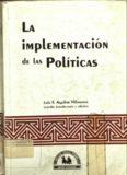 """AGUILAR Villanueva, Luis F.: """"La Implementación de las Políticas""""."""
