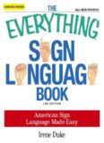 The Everything Sign Language Book : American Sign Language Made Easy ... All new photos
