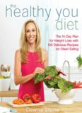 The Healthy You Diet : the 14-Day Plan for Weight Loss with 100 Delicious Recipes for Clean Eating