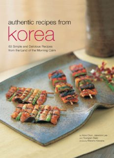 Authentic Recipes from Korea: 63 Simple and Delicious Recipes from the land of the Morning Calm