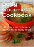 Baby Gourmet Cookbook: Recipes for delicious homemade baby food