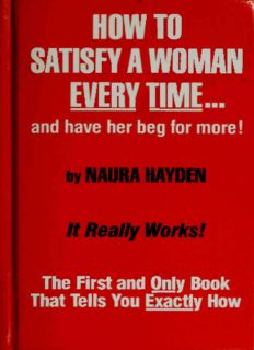 How to Satisfy a Woman Every Time...and Have Her Beg for More!: The First and Only Book that Tells You Exactly How