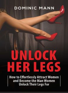 Attract Women: Unlock Her Legs: How to Effortlessly Attract Women and Become the Man Women Unlock Their Legs For (Dating Advice for Men to Attract Women)