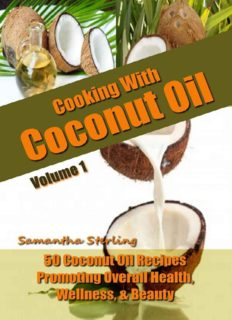 50 Coconut Oil Recipes Promoting Health, Wellness, & Beauty: Coconut Oil Cookbook: Coconut Oil Uses: Coconut Oil For ... Oil