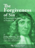 The Forgiveness of Sin: Illustrated in a Practical Exposition of Psalm 130 by John Owen