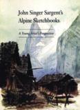 John Singer Sargent's Alpine Sketchbooks