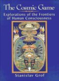 The cosmic game : explorations of the frontiers of human consciousness