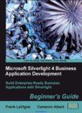 Microsoft Silverlight 4 Business Application Development: Build enterprise-ready business applications with Silverlight