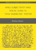 Male Subjectivity and Poetic Form in  New American  Poetry (Modern and Contemporary Poetry
