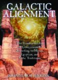 Galactic Alignment: The Transformation of Consciousness According to Mayan, Egyptian, and Vedic