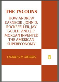 The Tycoons: How Andrew Carnegie, John D Rockefeller, Jay Gould, and JP Morgan Invented the American Supercompany