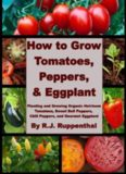 How to Grow Tomatoes, Peppers, and Eggplant: Planting and Growing Organic Heirloom Tomatoes, Sweet