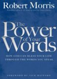 The Power Of Your Words: How God Can Bless Your Life Through The Words You Speak