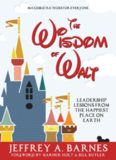 Wisdom of Walt Leadership Lessons from the Happiest Pm Walt Disney and Disneyland), The