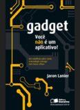 Gadget : você não é um aplicativo! / Jaron Lanier