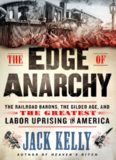 The Edge of Anarchy: The Railroad Barons, the Gilded Age, and the Greatest Labor Uprising