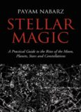 Stellar Magic: A Practical Guide to Performing Rites and Ceremonies to the Moon, Planets, Stars